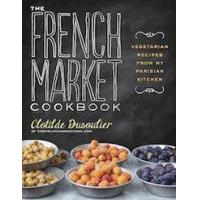 Cheap Books The French Market Cookbook: Vegetarian Recipes from My Parisian Kitchen for sale